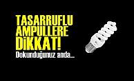 TASARRUFLU AMPÜLLERE DİKKAT!