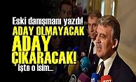 ABDULLAH GÜL ONU ADAY YAPACAKMIŞ!..