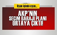 AKP'NİN SEÇİM BARAJI PLANI ORTAYA ÇIKTI!