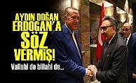 AYDIN DOĞAN ERDOĞAN'A SÖZ VERMİŞ!..