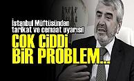 'CEMAAT VE TARİKATLAR CİDDİ PROBLEME DÖNÜŞÜYOR'