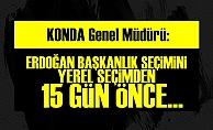 'ERDOĞAN BAŞKANLIK SEÇİMİNİ 15 GÜN ÖNCE...'