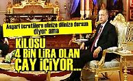 İÇTİĞİ ÇAYIN KİLOSU 4 BİN LİRAYMIŞ!..
