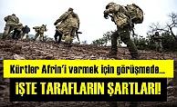 KÜRTLER AFRİN'İ TESLİM ŞARTLARINI GÖRÜŞÜYOR!