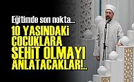 VAİZLER OKULLARDA ŞEHADETİ ANLATACAK!