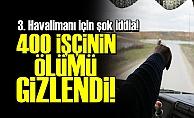 '3. HAVALİMANINDA 400 İŞÇİ ÖLDÜ!'