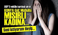 AKP'Lİ VEKİLİN KARDEŞİ MISIRLI KADINA...