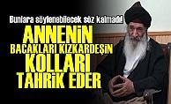 'ANNENİN BACAKLARI, KIZKARDEŞİN KOLLARI TAHRİK EDER'
