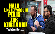 POLİS HALKIN ELİNDEN ZOR ALDI!