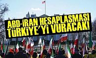 ABD-İRAN HESAPLAŞMASI TÜRKİYE'Yİ VURACAK!