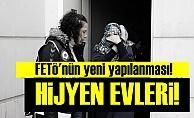FETÖ'NüN YENİ OYUNU! 'HİJYEN EVLERİ'