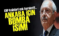 CHP'DE ANKARA İÇİN BOMBA İSİM!