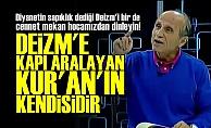 'DEİZM'E KAPI ARALAYAN BİZZAT KUR'AN'DIR'