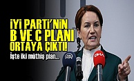 İYİ PARTİ'NİN B VE C PLANI ORTAYA ÇIKTI!