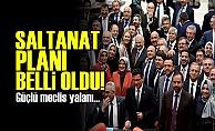 AKP'NİN SALTANAT PLANI BELLİ OLDU!
