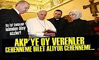 'AKP'YE OY VERENLER CEHENNEME BİLET ALIYOR'