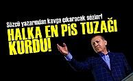 'ERDOĞAN EN PİS TUZAĞI KURDU'