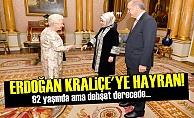 ERDOĞAN KRALİÇE'YE HAYRAN KALMIŞ!