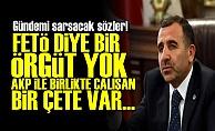 'FETÖ DİYE BİR ÖRGÜT YOK, AKP İLE ÇALIŞAN ÇETE VAR'