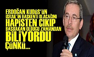 'KUDÜS'Ü ERDOĞAN İSRAİL'İN BAŞKENTİ YAPTI'