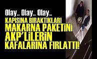 MAKARNA PAKETİNİ AKP'LİLERİN KAFASINA FIRLATTI!