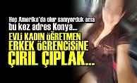 ÖĞRETMEN ÖĞRENCİSİNE ÇIRILÇIPLAK...
