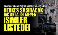 SEÇİM ÖNCESİ BÜYÜK OPERASYON SİNYALİ!
