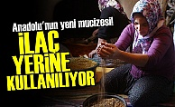 ANADOLU'NUN YENİ DOĞAL İLACI!