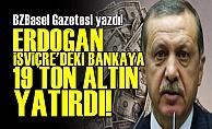 Erdoğan Basel'e 19 Ton Altın Aktardı!
