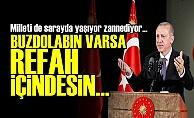 ERDOĞAN'IN REFAH ANLAYIŞI PES DEDİRTTİ!