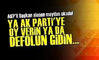 'Ya AK Parti'ye Oy Verin Ya Da Defolun Gidin'