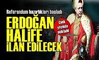 'Erdoğan Halife İlan Edilecek'