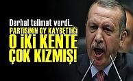 O İki Şehir Erdoğan'ı Çok Kızdırmış!