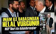 AKP'li İmam Ve Babasından 'Helal' Vurgunu!