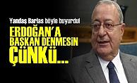 'Erdoğan'a Başkan Denmesin Çünkü...'