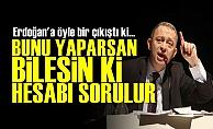 'Bunu Yaparsan Erdoğan Hesabı Sorulur'