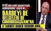 'Darbeyi de Belgeleri de Erdoğan'a Haber Verdim Ama...'