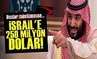 Suudlardan İsrail'e 250 Milyon Dolar!
