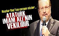 'Atatürk, İmam Ali'nin Vekilidir'