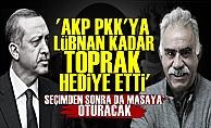 'AKP, Lübnan Büyüklüğünde Toprağı PKK'ya Hediye Etti'