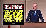 Erdoğan'dan Muhtarlara: Onlar Emrinizde...