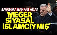 'Akar'ı Kazıdık Altından Siyasal İslamcı Çıktı'