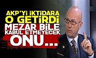 'AKP'yi İktidara O Getirdi..'