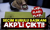 Pes! Seçim Kurulu Başkanı AKP'li Çıktı...