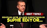 'Erdoğan Allah'ın Kudretinden de Şüphe Ediyor'