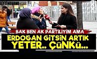 'Erdoğan Gitsin Artık Çünkü...'
