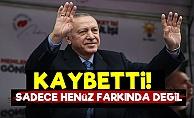 'Erdoğan Kaybetti Farkında Değil'