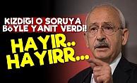Kılıçdaroğlu'nu Kızdıran Soru!..