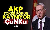 'AKP Fokur Fokur Kaynıyor...'