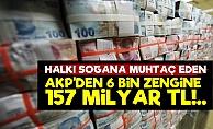 AKP Patronlara Bol Kepçe İle; 157 Milyar TL...